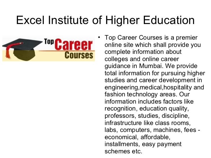 Excel Institute of Higher Education <ul><li>Top Career Courses is a premier online site which shall provide you complete i...
