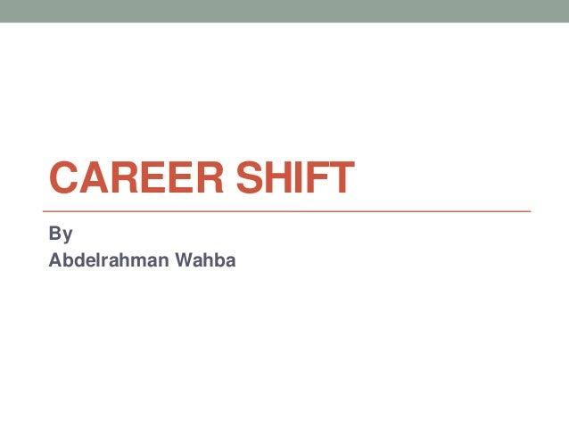 CAREER SHIFT By Abdelrahman Wahba
