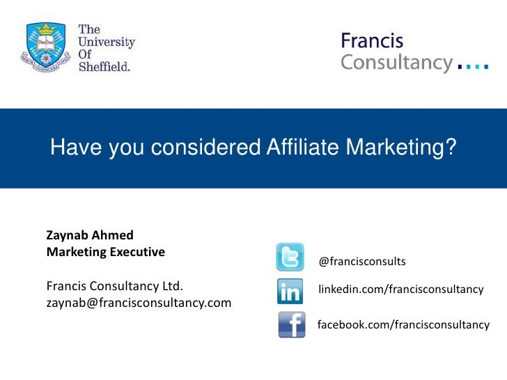 Have you considered Affiliate Marketing?Zaynab AhmedMarketing Executive                                @francisconsultsFra...