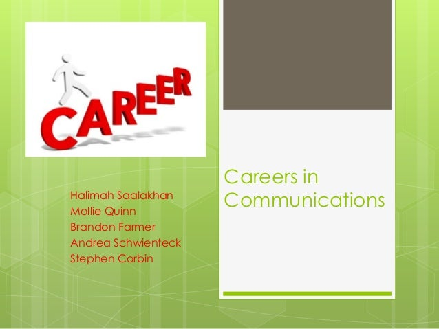 Careers inHalimah SaalakhanMollie Quinn                     CommunicationsBrandon FarmerAndrea SchwienteckStephen Corbin