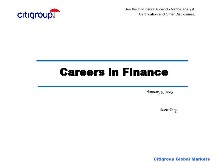 Careers in Finance January 5, 2005 See the Disclosure Appendix for the Analyst  Certification and Other Disclosures. Scott...