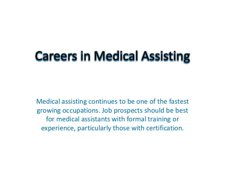 Careers in Medical AssistingMedical assisting continues to be one of the fastestgrowing occupations. Job prospects should ...