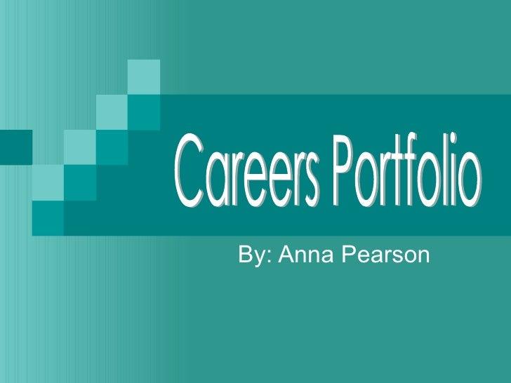 By: Anna Pearson Careers Portfolio