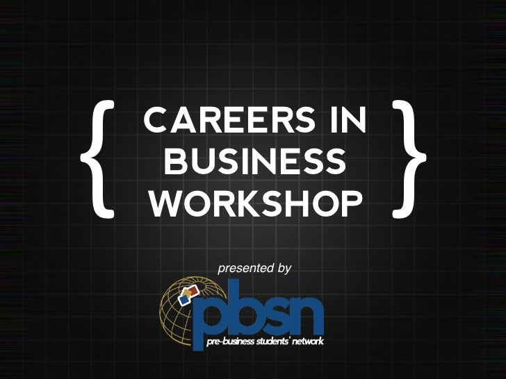 {	      CAREERS IN     BUSINESS    WORKSHOP                         }	          presented by !
