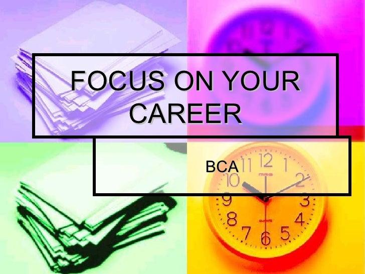 FOCUS ON YOUR CAREER BCA