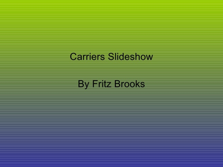 Carriers Slideshow By Fritz Brooks