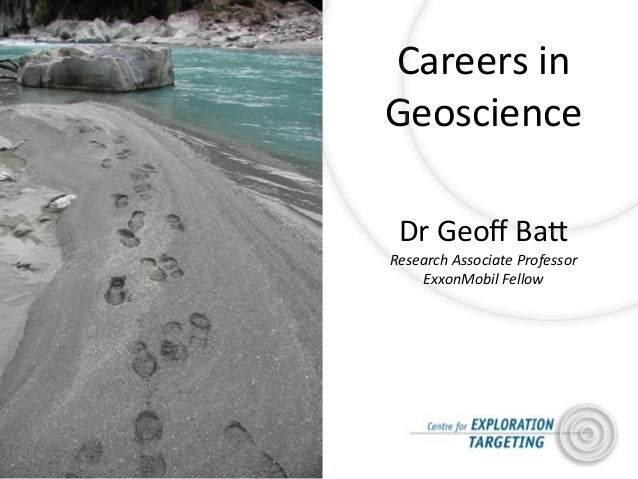 Careers	  inGeoscienceDr	  Geoff	  Ba/Research	  Associate	  ProfessorExxonMobil	  Fellow
