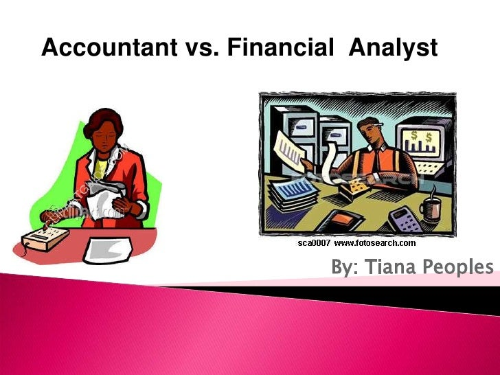 Accountant vs. Financial  Analyst <br />By: Tiana Peoples<br />