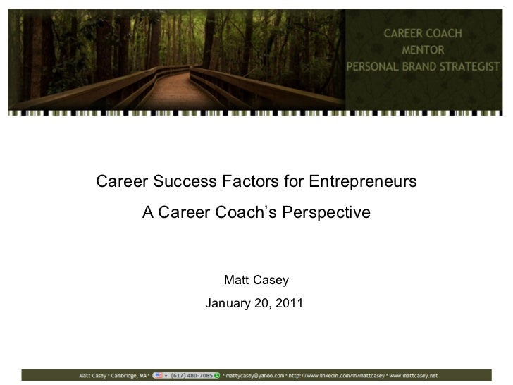 Career Success Factors for Entrepreneurs A Career Coach's Perspective Matt Casey January 20, 2011