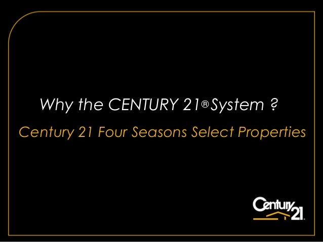 Why the CENTURY 21® System ?Century 21 Four Seasons Select Properties