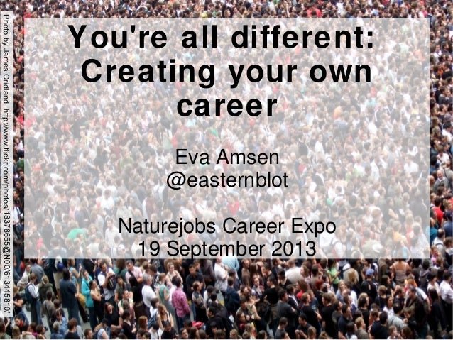 You're all different: Creating your own career Eva Amsen @easternblot Naturejobs Career Expo 19 September 2013 PhotobyJame...