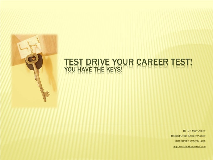 TEST DRIVE YOUR CAREER TEST!YOU HAVE THE KEYS!                                 By Dr. Mary Askew                       Hol...