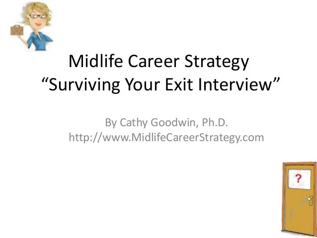 """Midlife Career Strategy """"Surviving Your Exit Interview"""" By Cathy Goodwin, Ph.D. http://www.MidlifeCareerStrategy.com"""