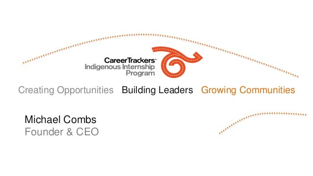 Creating Opportunities Building Leaders Growing Communities Michael Combs Founder & CEO