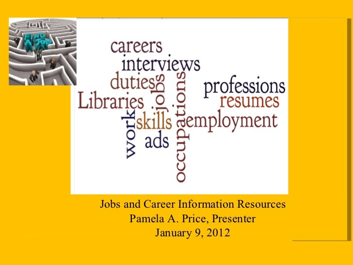 Jobs and Career Information Resources Pamela A. Price, Presenter January 9, 2012