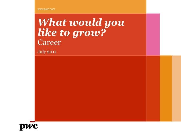 What would you like to grow? Career July 2011 <ul><li>www.pwc.com  </li></ul>