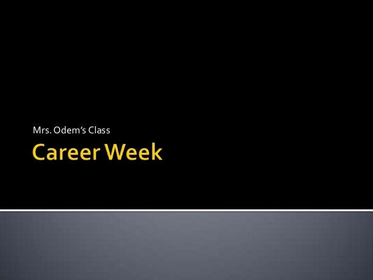 Career Week<br />Mrs. Odem's Class<br />