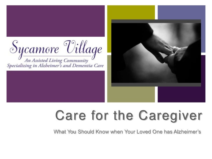 Care for the Caregiver<br />What You Should Know when Your Loved One has Alzheimer's<br />