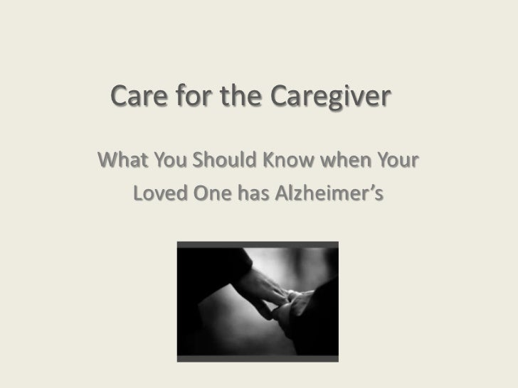 Care for the CaregiverWhat You Should Know when Your  Loved One has Alzheimer's