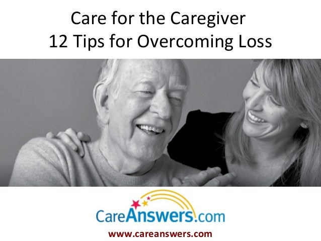 Care for the Caregiver : 12 Tips for Overcoming Loss