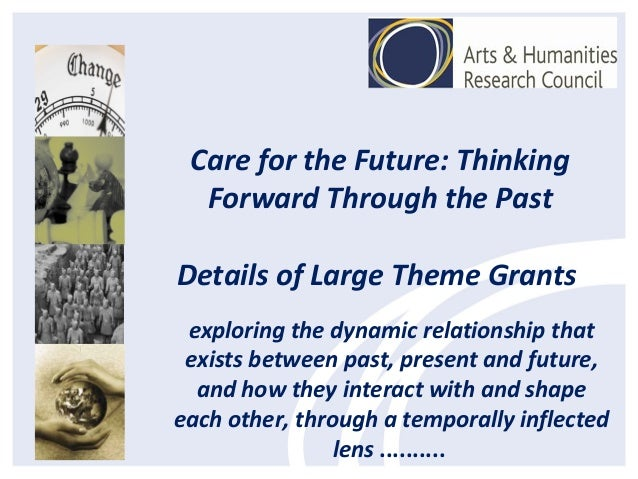 Care for the Future: Thinking Forward Through the Past Details of Large Theme Grants exploring the dynamic relationship th...