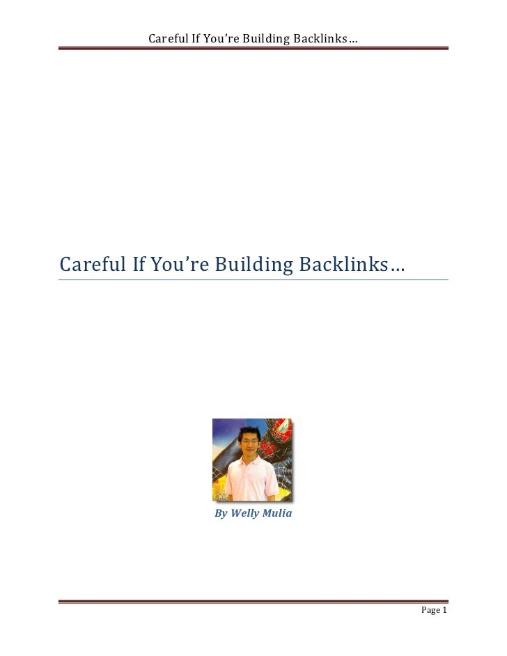 Careful If You're Building Backlinks…Careful If You're Building Backlinks…                    By Welly Mulia              ...