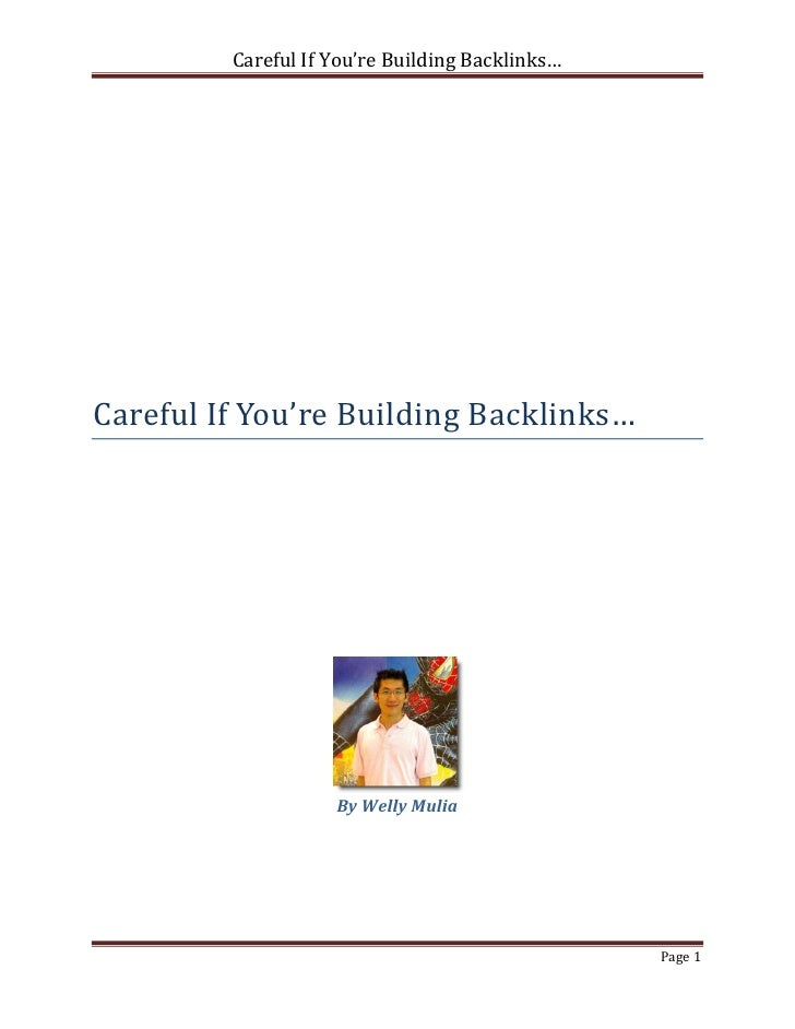 Careful If You're Building Backlinks…Careful If You're Building Backlinks…                    By Welly Mulia              ...