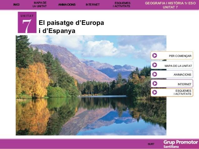 INICI  MAPA DE LA UNITA T  ANIMACIONS  INTERNE T  ESQUEMES I ACTIVITATS  GEOGRAFIA I HISTÒRIA 1r ESO UNITAT 7  El paisatge...