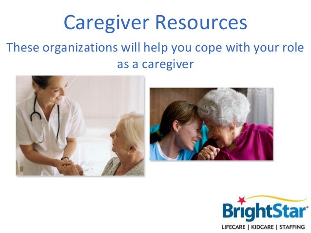Caregiver ResourcesThese organizations will help you cope with your role                   as a caregiver