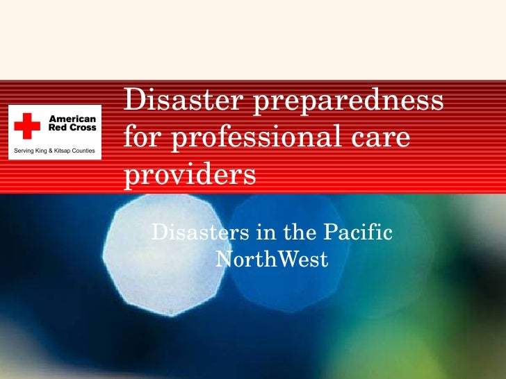 Disaster preparedness for professional care providers Disasters in the Pacific NorthWest
