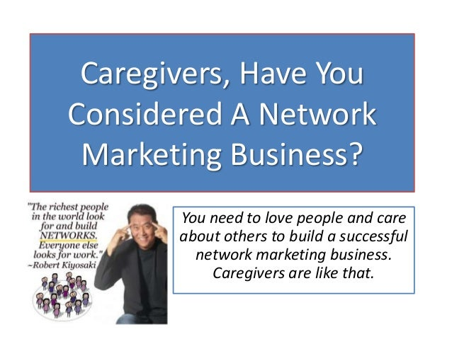 Caregivers, Have You Considered A Network Marketing Business? You need to love people and care about others to build a suc...