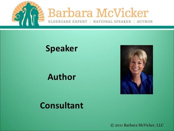 <ul><li>Speaker </li></ul><ul><li>Author </li></ul><ul><li>Consultant </li></ul>© 2011 Barbara McVicker, LLC