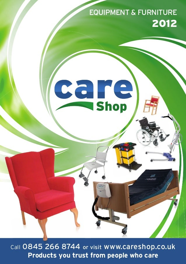 EQUIPMENT & FURNITURE                                               2012Call   0845 266 8744    or visit   www.careshop.co...