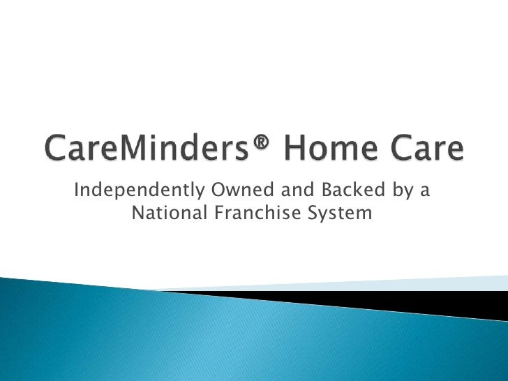 CareMinders® Home Care<br />Independently Owned and Backed by a National Franchise System<br />