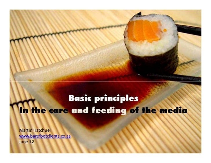 Basic principlesIn the care and feeding of the mediaMartin Hatchuelwww.barefootclients.co.zaJune 12
