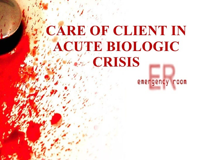 Care of patient in acute biologic crisis