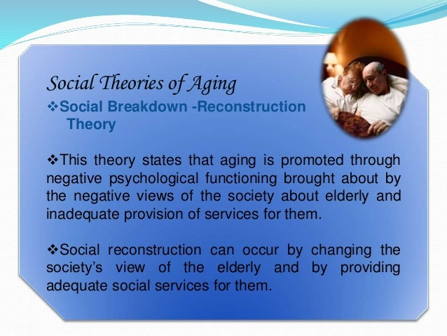 social theories in aging Disengagement theory, which has many critics, suggests that people slowly  disengage from social life as they age and enter the elderly stage.