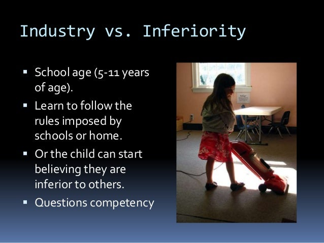 erik erikson industry vs inferiority essay 1) erikson – industry vs inferiority in the movie forrest gump, there is a scene in which the main character's son reads aloud from a chi.