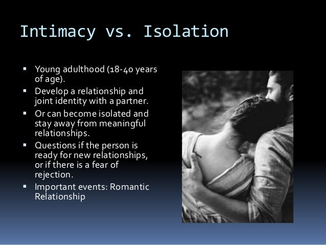 intimacy vs isolation essays Examples/functions people on eharmony have trouble finding an intimate person for themselves, and could feel isolated.