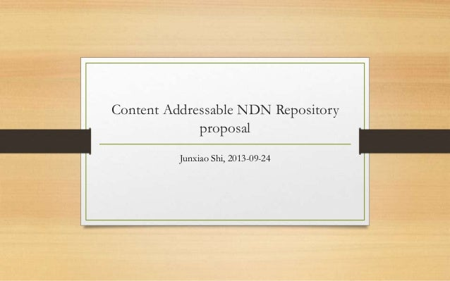 Content Addressable NDN Repository proposal Junxiao Shi, 2013-09-24