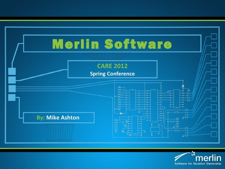 Merlin Sof tware                    CARE 2012                  Spring ConferenceBy: Mike Ashton