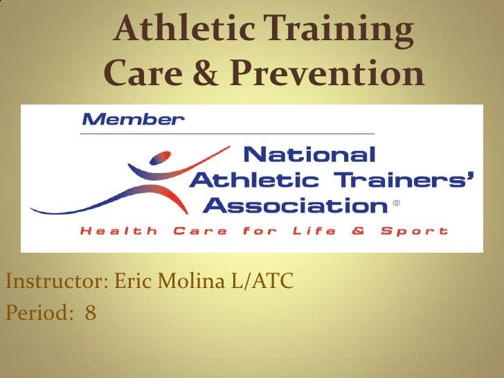 Athletic TrainingCare & Prevention<br />Instructor: Eric Molina L/ATC<br />Period:  8<br />
