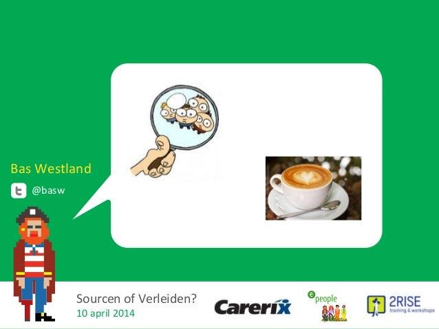 """""""Sourcen of verleiden?"""" Sourcing Kennismiddag Carerix 10 april 2014"""