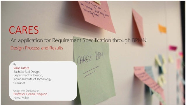 CARES An application for Requirement Specification through BPMN Design Process and Results By Vikas Luthra Bachelor's of D...