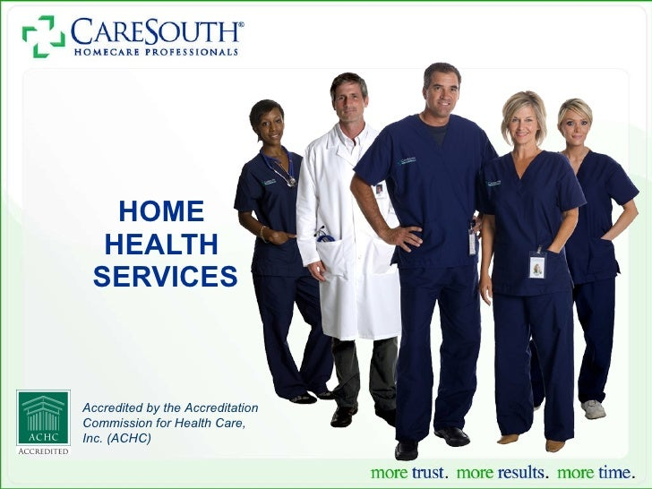 HOME  HEALTH  SERVICES Accredited by the Accreditation Commission for Health Care, Inc. (ACHC)