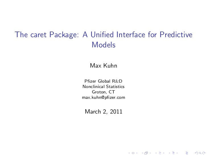 The caret Package: A Unified Interface for Predictive                     Models                       Max Kuhn            ...