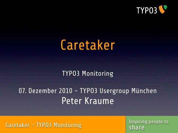 Caretaker                    TYPO3 Monitoring    07. Dezember 2010 - TYPO3 Usergroup München                    Peter Krau...