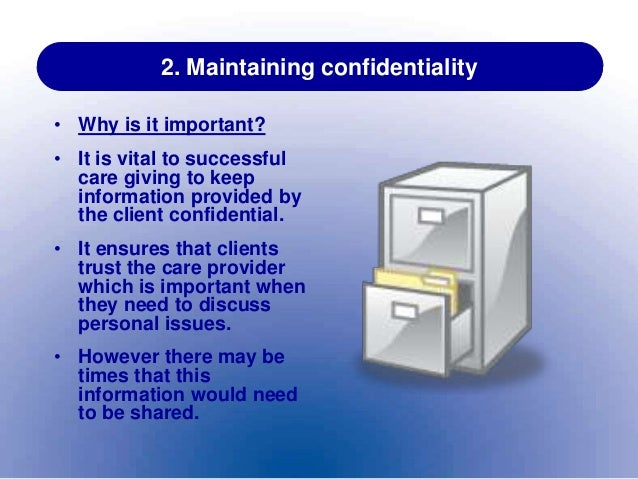 the importance of maintaining confidentiality The importance of medical privacy medical privacy is vitally important maintaining the privacy of medical information literally saves lives because , in order to avoid revealing themselves to a health care system that they do not trust to maintain confidentiality.