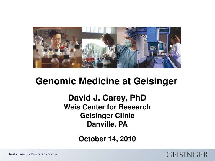 Genomic Medicine at Geisinger<br />David J. Carey, PhD<br />Weis Center for Research<br />Geisinger Clinic<br />Danville, ...