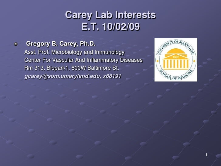 1<br />Carey Lab InterestsE.T. 10/02/09<br />Gregory B. Carey, Ph.D.<br />Asst. Prof. Microbiology and Immunology<br />Cen...